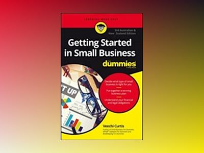 Getting Started In Small Business For Dummies, Third Australian and New Zea av Veechi Curtis
