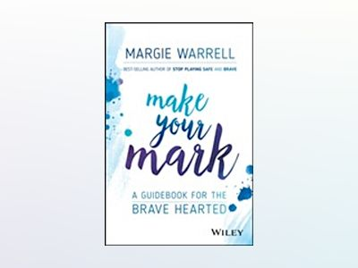 Make Your Mark: A Guidebook for the Brave Hearted av Margie Warrell