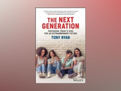 The Next Generation: Preparing Today's Kids For An Extraordinary Future av Tony Ryan