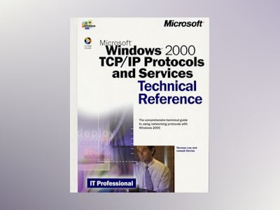 Microsoft Windows 2000 TCP/IP Protocols and Services Technical Reference av Thomas Lee
