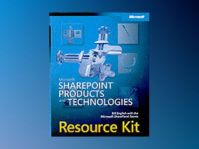Microsoft SharePoint Products and Technologies Resource Kit av Bill English