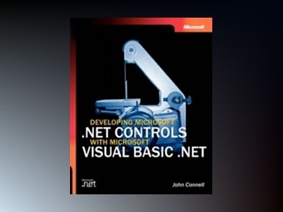 Developing Microsoft .NET Controls with Microsoft Visual Basic .NET av John Connell