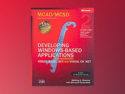 MCAD/MCSD Self-Paced Training Kit: Developing Windows-Based Applications wi av Matthew A. Stoecker