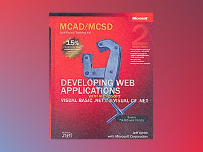 MCAD/MCSD Self-Paced Training Kit: Developing Web Applications with Microso av Corporation Microsoft