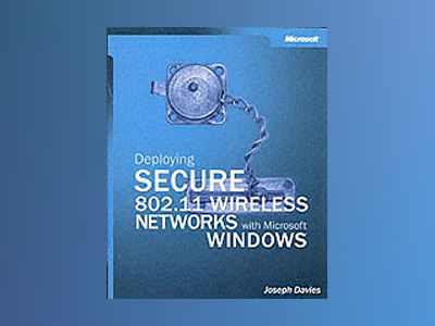 Deploying Secure 802.11 Wireless Networks with Microsoft Windows av Joseph Davies