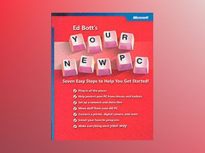 Ed Bott's Your New PC: Seven Easy Steps to Help You Get Started! av Ed Bott