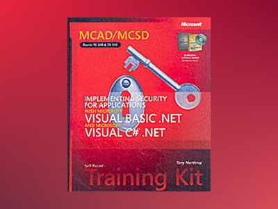 MCAD/MCSD Self-Paced Training Kit: Implementing Security for Applications w av Tony Northrup
