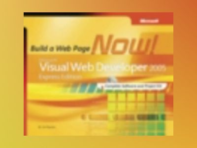 Microsoft Visual Web Developer 2005 Express Edition: Build a Web Site Now! av Jim Buyens