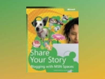 Share Your Story: Blogging with MSN Spaces av Katherine Murray