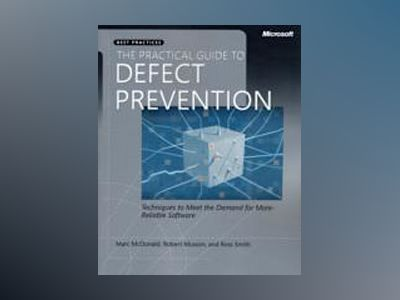 The Practical Guide to Defect Prevention av Harry Emil