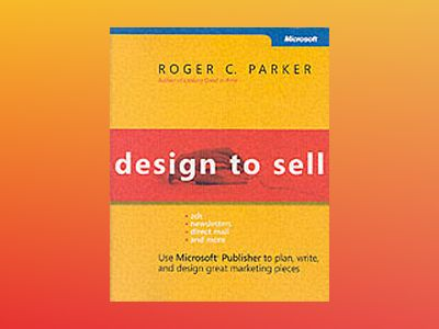 Design to Sell: Use Microsoft Publisher to Plan, Write and Design Great Mar av Roger C. Parker