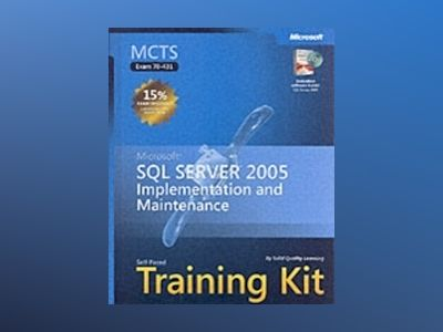 MCTS Self-Paced Training Kit (Exam 70-431): Microsoft SQL Server 2005 Imple av Solid Quality Learning