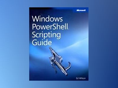Windows PowerShell Scripting Guide av Ed Wilson