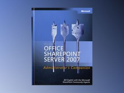 Microsoft Office SharePoint Server 2007 Administrator's Companion av Bill English