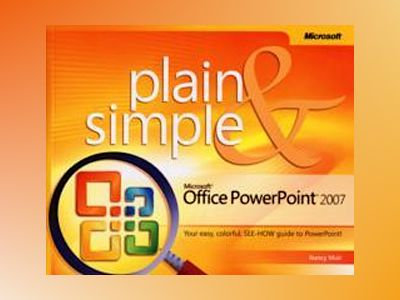 Microsoft Office PowerPoint 2007 Plain & Simple av Nancy Muir