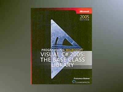 Programming Microsoft Visual C# 2005: The Base Class Library av Francesco Balena