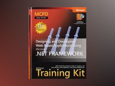 MCPD Self-Paced Training Kit (Exam 70-547): Designing and Developing Web-Ba av Chris Williams