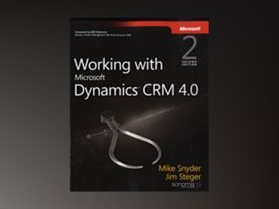 Working with Microsoft Dynamics CRM 4.0, Second Edition av Mike Snyder