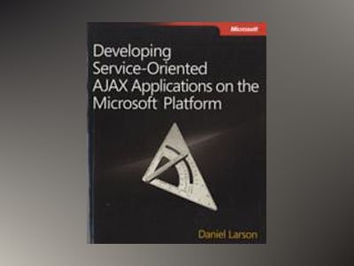 Developing Service-Oriented AJAX Applications on the Microsoft Platform av Daniel Larson