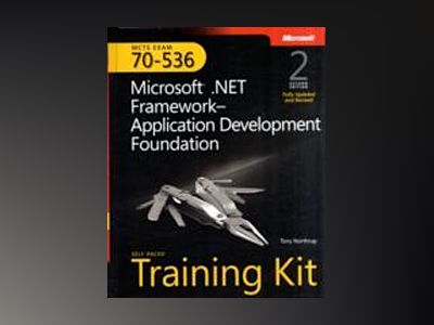 MCTS Self-Paced Training Kit (Exam 70-536): Microsoft .NET Framework Applic av Tony Northrup