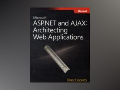 Microsoft ASP.NET and AJAX: Architecting Web Applications av Dino Esposito