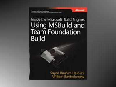 Inside the Microsoft Build Engine: Using MSBuild and Team Foundation Build av Sayed Ibrahim Hashimi