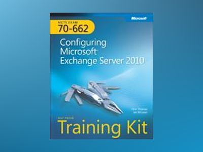 MCTS Self-Paced Training Kit (Exam 70-662): Configuring Microsoft Exchange av Orin Thomas