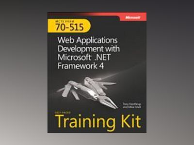 MCTS Self-Paced Training Kit (Exam 70-515): Microsoft .NET Framework 4 - We av Tony Northrup