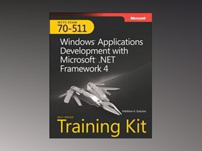 MCTS Self-Paced Training Kit (Exam 70-511): Windows Application Development av Matthew A. Stoecker
