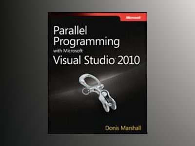 Parallel Programming with Microsoft Visual Studio 2010 av Donis Marshall