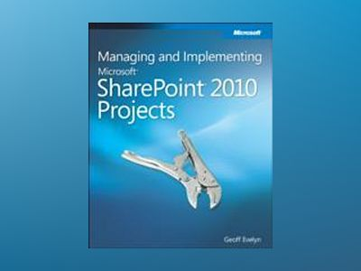 Managing and Implementing Microsoft SharePoint 2010 Projects av Geoff Evelyn