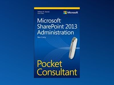 Microsoft SharePoint 2013 Administration Pocket Consultant av Ben Curry