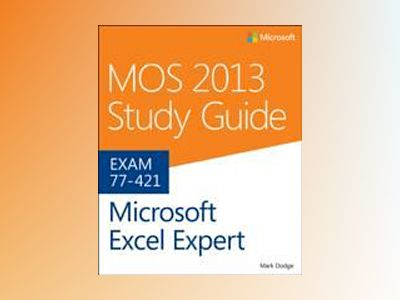 MOS 2013 Study Guide for Microsoft Excel Expert av Mark Dodge