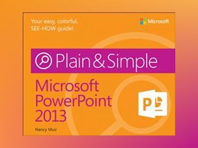 Microsoft PowerPoint 2013 Plain & Simple av Nancy Muir