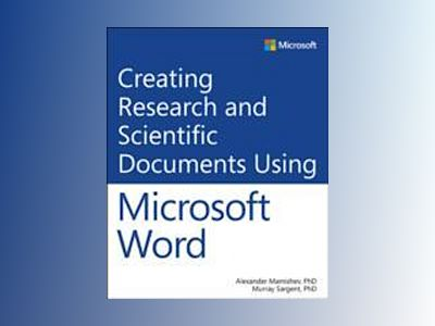 Creating Research and Scientific Documents Using Microsoft Word av Alexander Mamishev