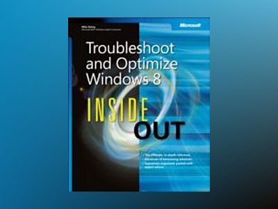 Troubleshoot and Optimize Windows 8 Inside Out av Mike Halsey