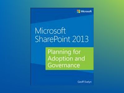 Microsoft SharePoint 2013: Planning for Adoption and Governance av Geoff Evelyn