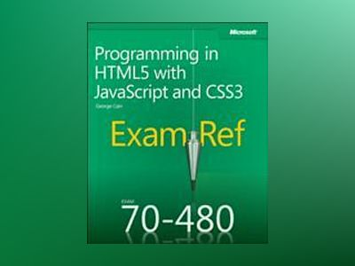 Exam Ref 70-480: Programming in HTML5 with JavaScript and CSS3 av George Cain