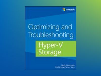 Optimizing and Troubleshooting Hyper-V Storage av Mitch Tulloch