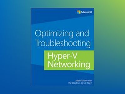 Optimizing and Troubleshooting Hyper-V Networking av Mitch Tulloch