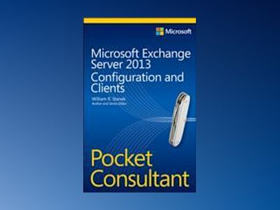 Microsoft Exchange Server 2013 Pocket Consultant: Configuration and Clients av William R. Stanek