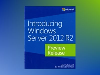 Introducing Windows Server 2012 R2 Preview Release av Mitch Tulloch