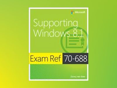 Exam Ref 70-688: Supporting Windows 8.1 av Danny van Dam