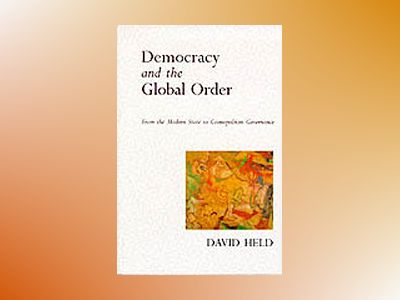 Democracy and the global order - from the modern state to cosmopolitan gove av David Held