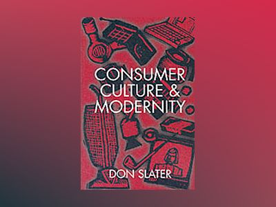 Consumer Culture and Modernity av Don Slater