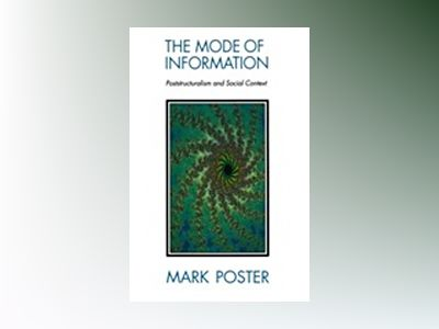 Mode of information - post-structuralism and social contexts av Mark Poster
