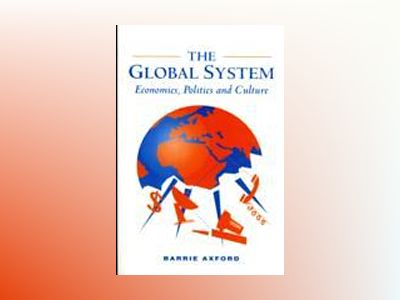 Global system - economics, politics and culture av Barrie Axford