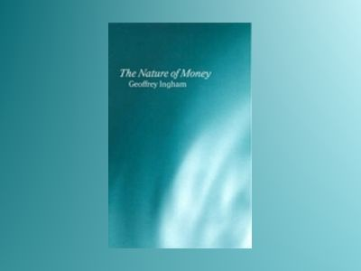 The Nature of Money av Geoffrey Ingham