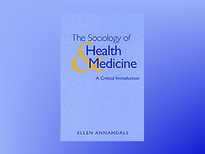 Sociology of health and medicine - a critical introduction av Ellen Annandale