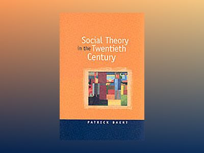 Social theory in the twentieth century av Patrick Baert